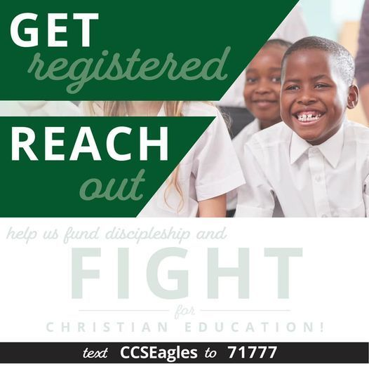 Get Registered. Reach Out. Help us fund discipleship and FIGHT for Christian Education. text CCSEagles to 71777